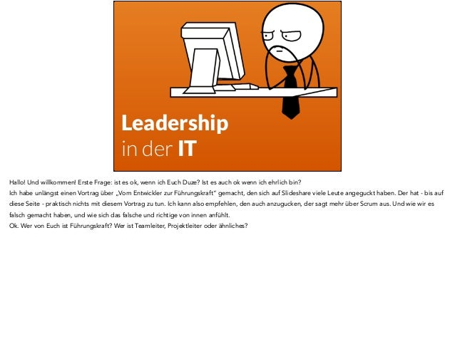 Leadership  in der IT  Hallo! Und willkommen! Erste Frage: ist es ok, wenn ich Euch Duze? Ist es auch ok wenn ich ehrlich ...
