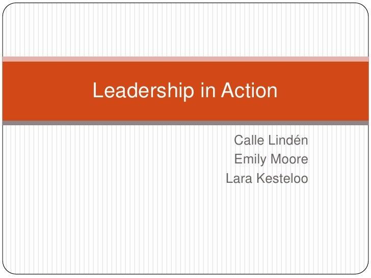 Leadership in Action               Calle Lindén               Emily Moore              Lara Kesteloo
