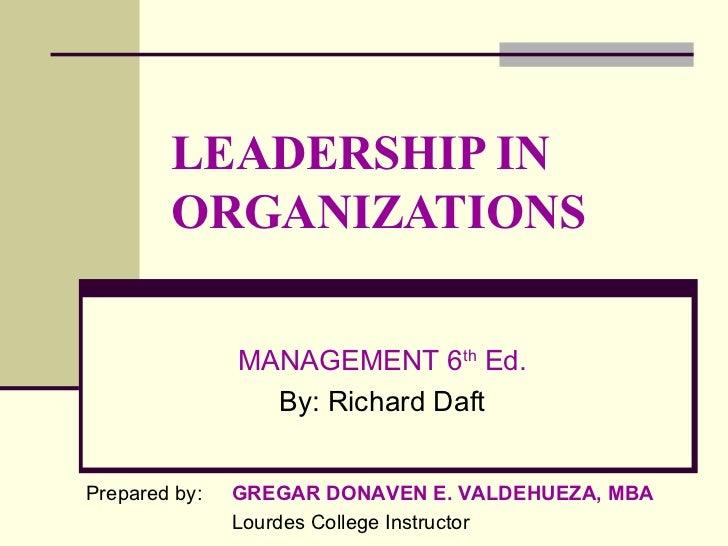 LEADERSHIP IN ORGANIZATIONS MANAGEMENT 6 th  Ed. By: Richard Daft Prepared by:  GREGAR DONAVEN E. VALDEHUEZA, MBA Lourdes ...