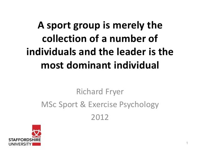 A sport group is merely the   collection of a number ofindividuals and the leader is the   most dominant individual       ...