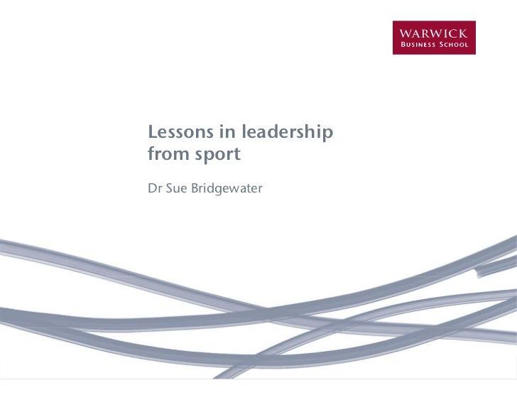 Lessons in leadership                           from sport                           Dr Sue Bridgewater     Warwick Busine...