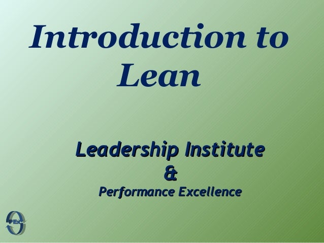 Introduction to Lean Leadership InstituteLeadership Institute && Performance ExcellencePerformance Excellence