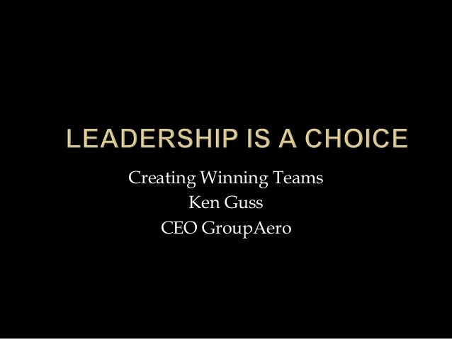 Creating Winning Teams Ken Guss CEO GroupAero