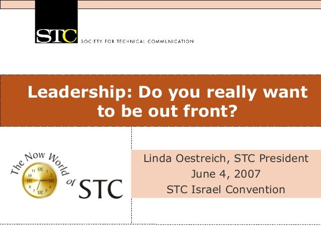 Leadership: Do you really wantto be out front?Linda Oestreich, STC PresidentJune 4, 2007STC Israel Convention