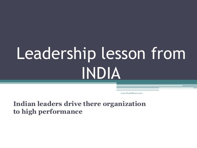Leadership lesson from INDIA Indian leaders drive there organization to high performance www.StudsPlanet.com