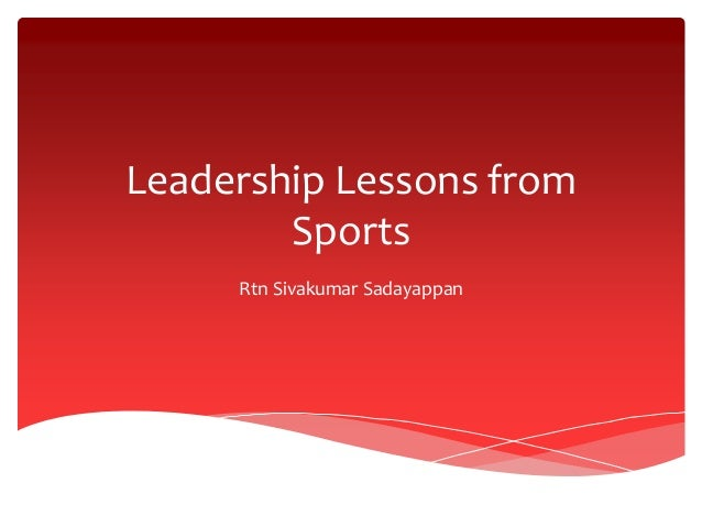 Leadership Lessons from Sports Rtn Sivakumar Sadayappan
