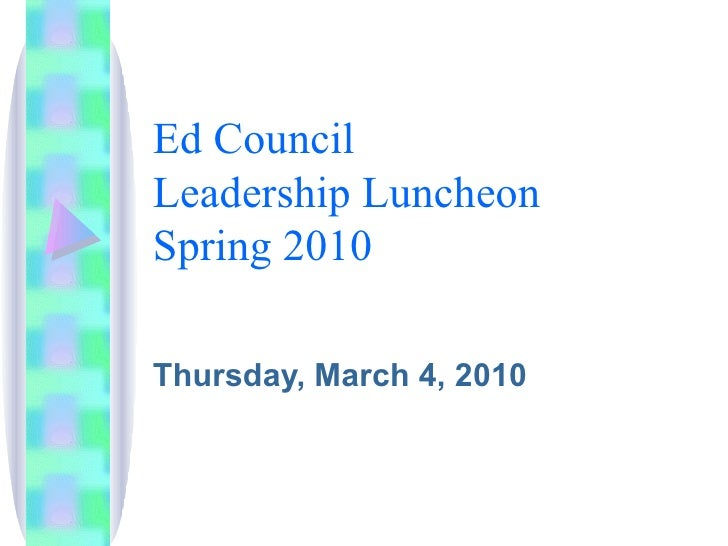 Ed Council  Leadership Luncheon  Spring 2010 Thursday, March 4, 2010