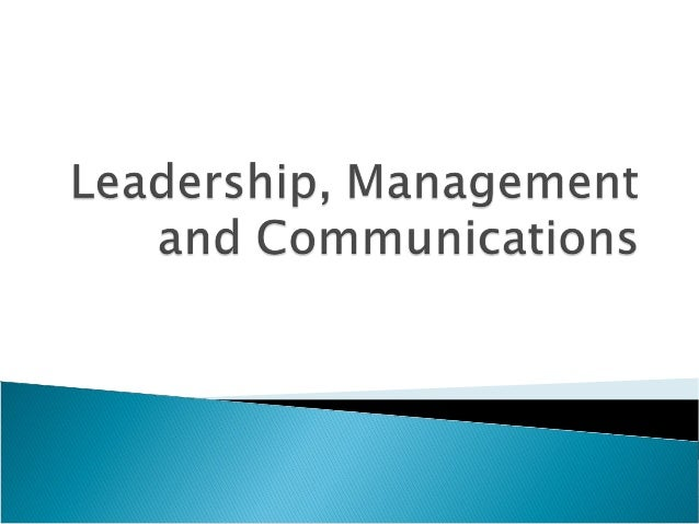Leadership, management and communications
