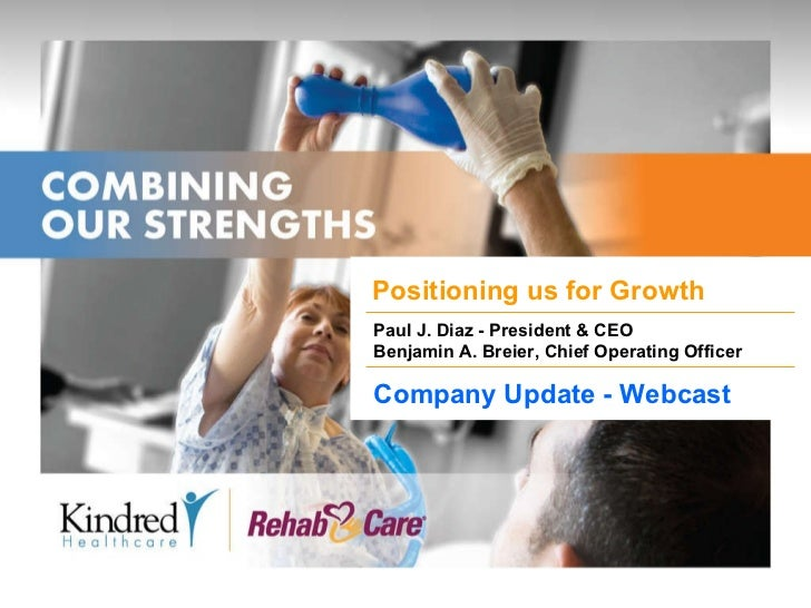 Positioning us for Growth Paul J. Diaz - President & CEO Benjamin A. Breier, Chief Operating Officer Company Update - Webc...