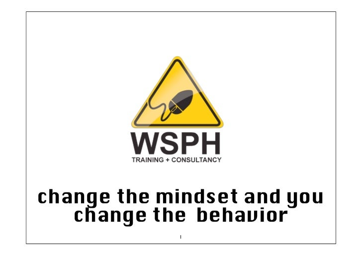 change the mindset and you   change the behavior            1