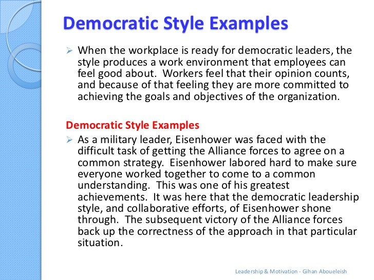 the democratic leadership style Autocratic and democratic leadership styles are often talked about in a political context, however they manifest themselves in everyday life as well political.
