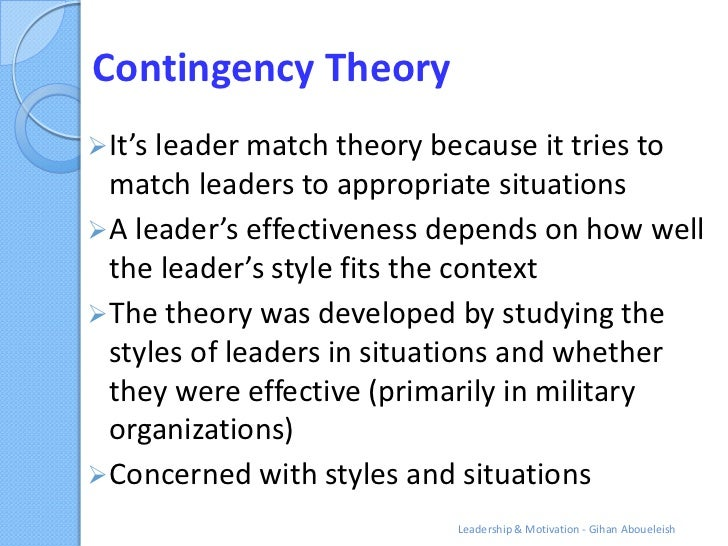 contingency theories Contingency theories of leadership what makes leadership effective in a group or organization scholars have been preoccupied with addressing this key question perhaps since the inception of leadership as a formal field of scientific inquiry.