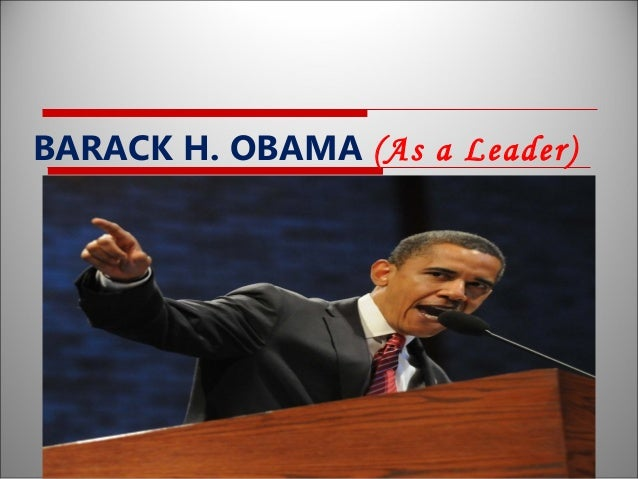 the leadership style of barack obama Obama's personality profile provides a stable framework for anticipating his likely  leadership style as president if reelected following is a.