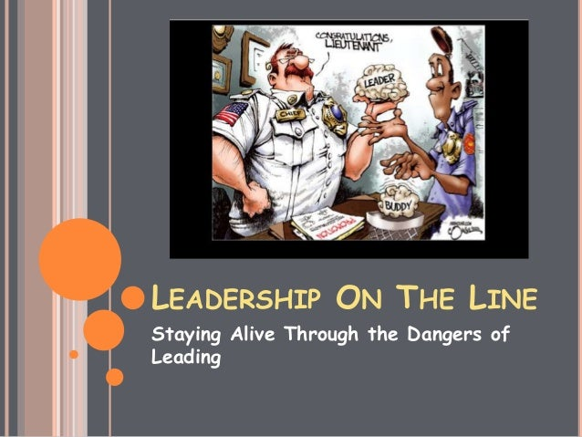 leadership on the line Johnson&shoyama&graduate&school&of&public&policy& march&31,&2013& leadership on the line: staying alive through the dangers of leading an executive book summary by debora senger.