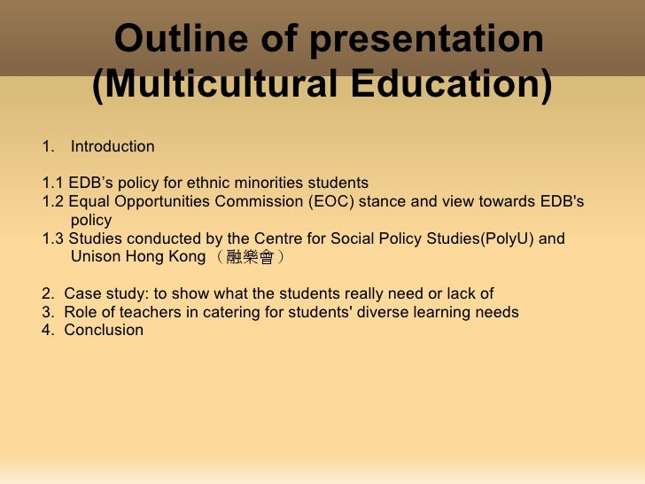 Outline of presentation           (Multicultural Education)    1. Introduction     1.1 EDB's policy for ethnic minorities ...