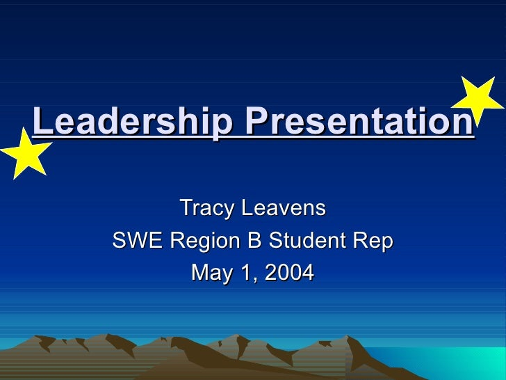 Leadership Presentation Tracy Leavens SWE Region B Student Rep May 1, 2004
