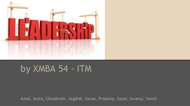 by XMBA 54 - ITM Amol, Anita, Chandresh, Jagdish, Karan, Pradeep, Sonal, Swamy, Yamit