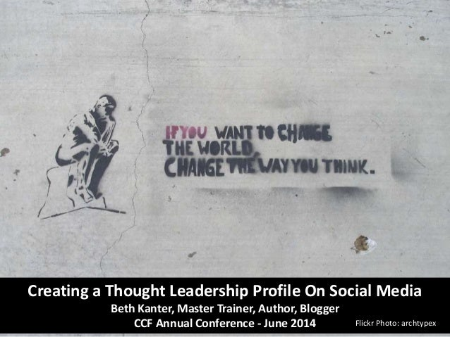 Creating a Thought Leadership Profile On Social Media Beth Kanter, Master Trainer, Author, Blogger CCF Annual Conference -...