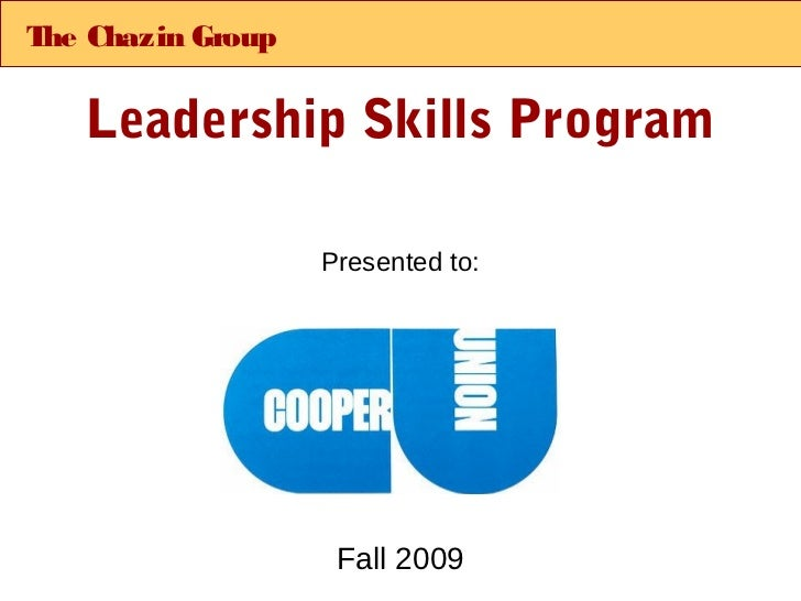 T Chazin Group he   Leadership Skills Program                 Presented to:                  Fall 2009