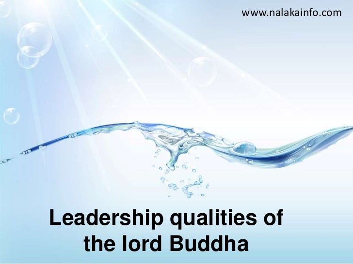 www.nalakainfo.com<br />Leadership qualities of the lord Buddha<br />
