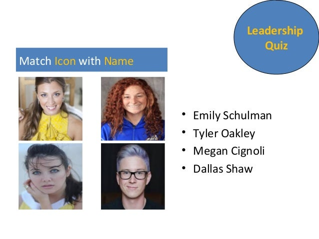 Match Icon with Name • Emily Schulman • Tyler Oakley • Megan Cignoli • Dallas Shaw Leadership Quiz