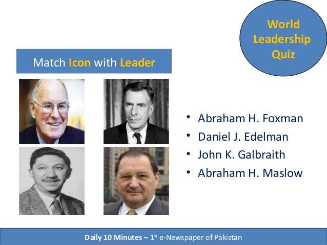 Match Icon with Name • Abraham H. Foxman • Daniel J. Edelman • John K. Galbraith • Abraham H. Maslow World Leadership Quiz...