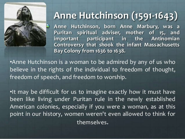anne hutchinson and her fight in the antinomian controversy On this date in 1638, following a number of civil and church proceedings against her, anne hutchinson (née marbury july 1591 – august 1643), a puritan and a major player in the antinomian controversy which shook the infant massachusetts bay colony, was formally banished from the colony.