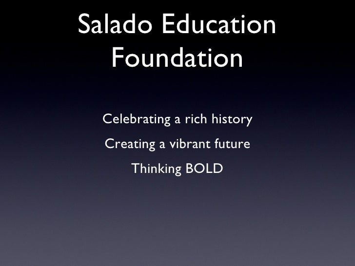 Salado Education Foundation <ul><li>Celebrating a rich history </li></ul><ul><li>Creating a vibrant future </li></ul><ul><...