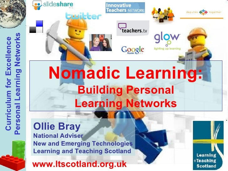 Nomadic Learning: Building Personal Learning Networks Ollie Bray National Adviser New and Emerging Technologies Learning a...