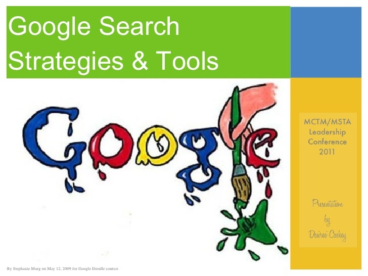 Google Search Strategies & Tools  By Stephanie Murg on May 12, 2009 for Google Doodle contest
