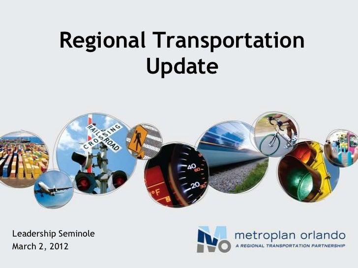 Regional Transportation                  UpdateLeadership SeminoleMarch 2, 2012