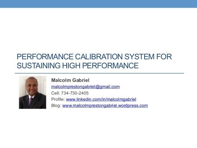 PERFORMANCE CALIBRATION SYSTEM FORSUSTAINING HIGH PERFORMANCE       Malcolm Gabriel       malcolmprestongabriel@gmail.com ...