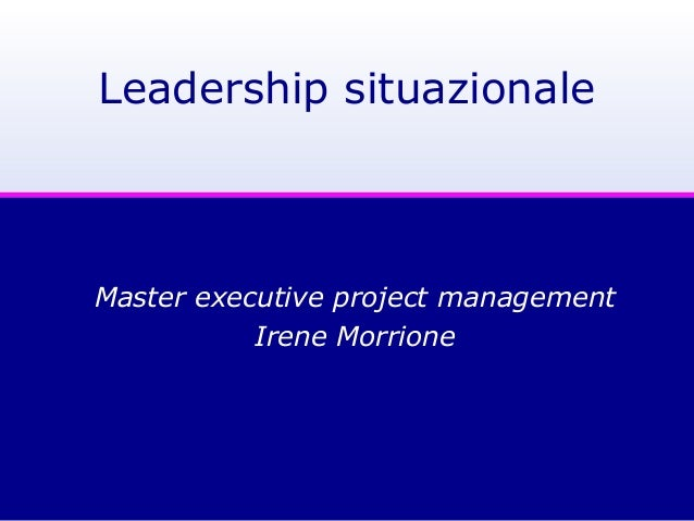 Leadership situazionale Master executive project management Irene Morrione