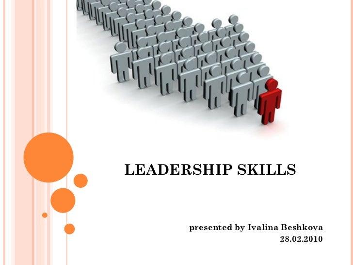 LEADERSHIP SKILLS presented by Ivalina Beshkova 28.02.2010
