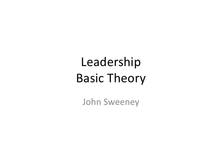 Leadership Basic Theory  John Sweeney