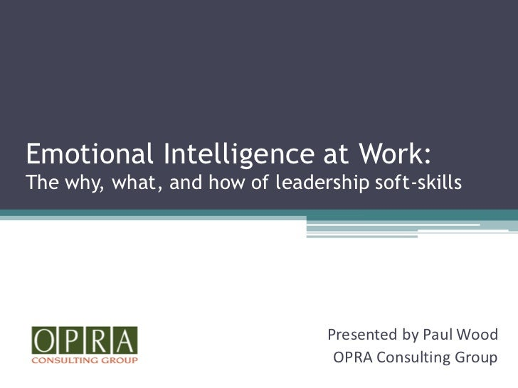 Emotional Intelligence at Work:The why, what, and how of leadership soft-skills                                 Presented ...
