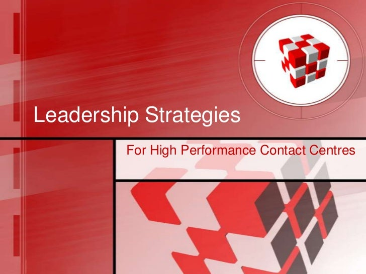 Leadership Strategies         For High Performance Contact Centres
