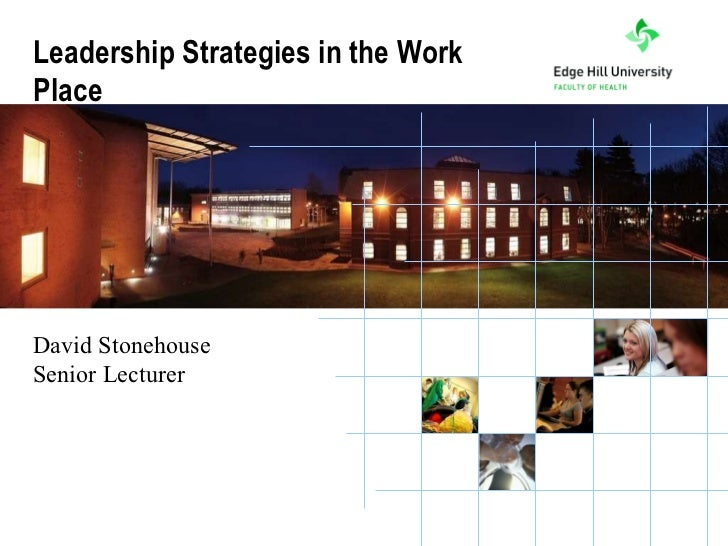 Leadership Strategies in the Work Place David Stonehouse Senior Lecturer