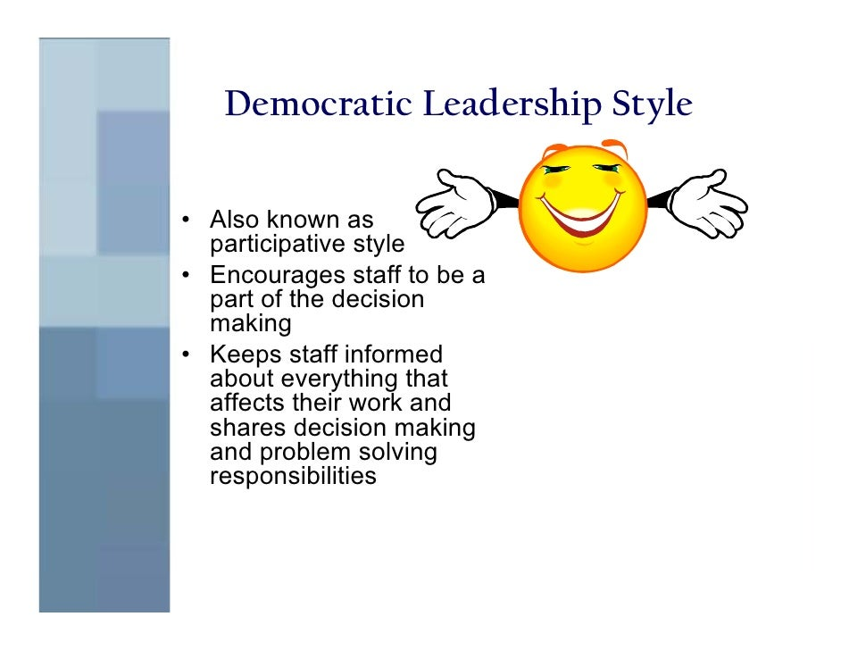 democratic leadership styles essay In this essay, leadership will be defined and analysed a detailed leader profile from my  effectiveness and styles used by the leader to achieve the objectives and goals in my workplace moreover, the nature of the leader's role and achievement utilising the theory will be analysed in addition, transformational theory will be.