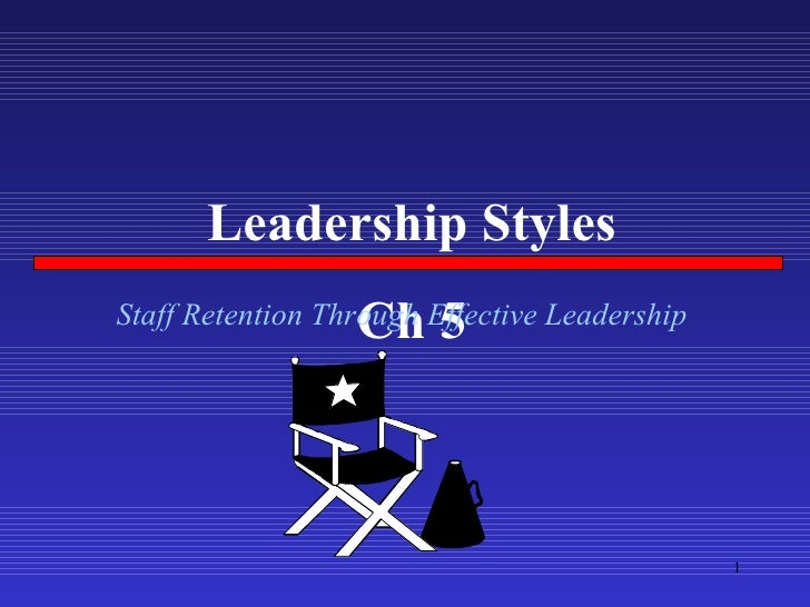 Leadership Styles Ch 5 Staff Retention Through Effective Leadership