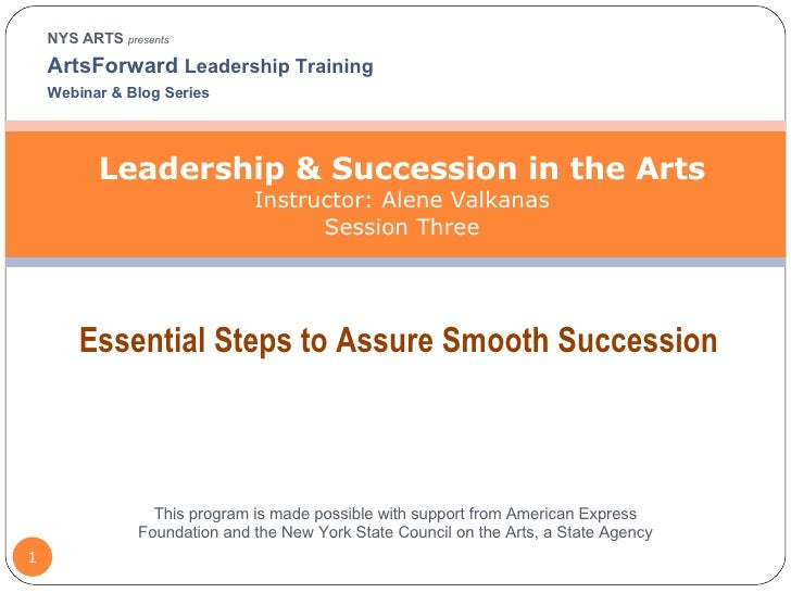 NYS ARTS  presents ArtsForward  Leadership Training  Webinar & Blog Series Leadership & Succession in the Arts Instructor:...