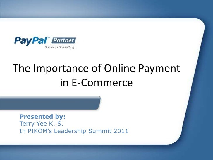 The Importance of Online Payment        in E-Commerce Presented by: Terry Yee K. S. In PIKOM's Leadership Summit 2011