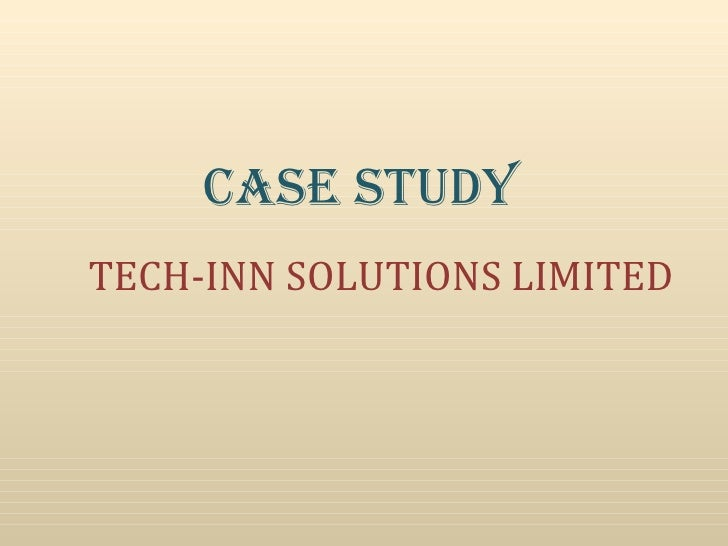 CASE STUDY TECH-INN SOLUTIONS LIMITED