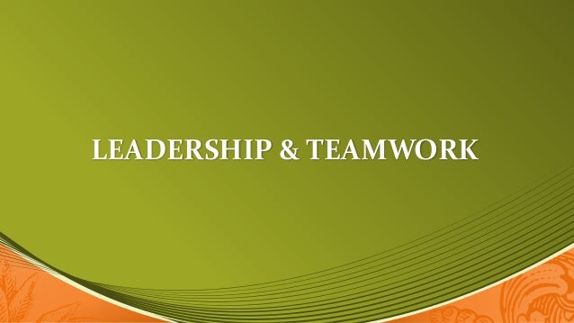 leadership and teamwork Leadership and teamwork are both important, often co-occurring functions in a business you can exhibit leadership and teamwork simultaneously, but the role and impact of each carries.
