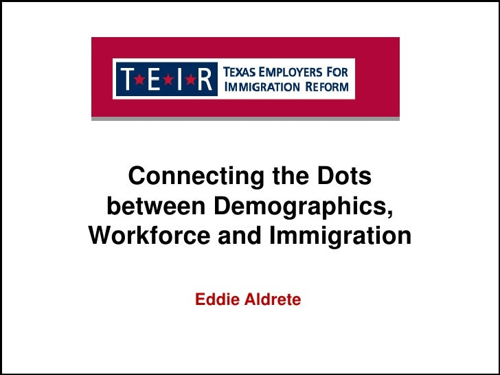 Connecting the Dots<br />between Demographics, Workforce and Immigration<br />Eddie Aldrete<br />