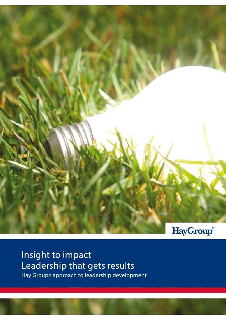 Insight to impactLeadership that gets resultsHay Group's approach to leadership development