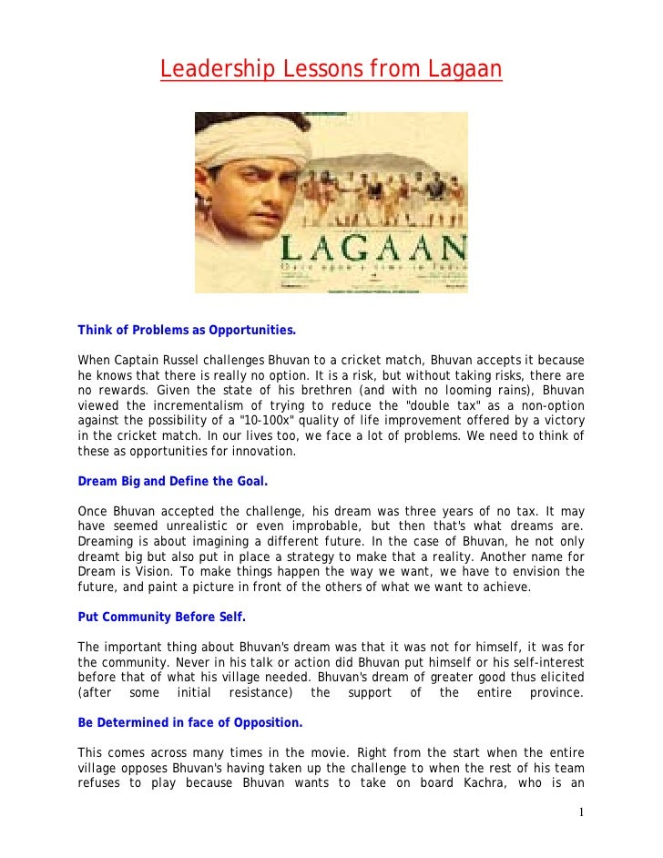 Leadership Lessons from Lagaan     Think of Problems as Opportunities.  When Captain Russel challenges Bhuvan to a cricket...
