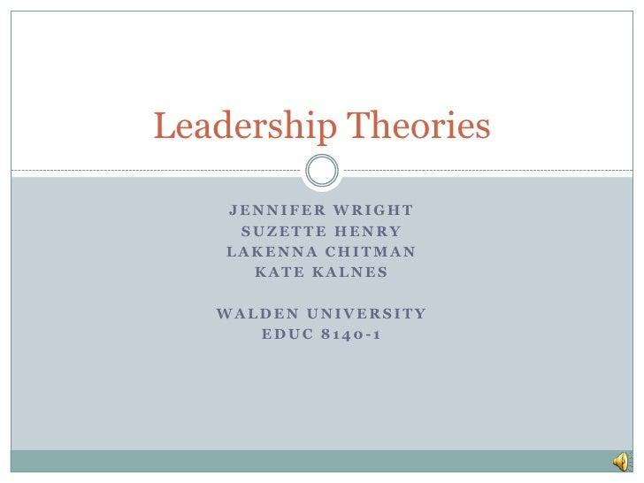 Jennifer Wright<br />Suzette henry<br />Lakennachitman<br />Kate kalnes<br />Walden University<br />EDUC 8140-1<br />Leade...