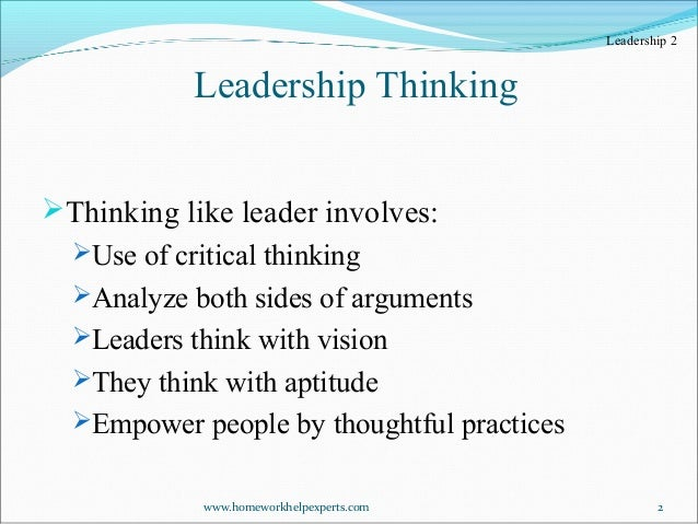 importance of critical thinking in leadership Creative thinking for senior leaders an essay on creative thinking for military professionals col (ret) charles d allen us army war college professor of leadership and cultural studies may 2012 leadership at all levels is involved with  apply creative and critical thinking skills to  2.