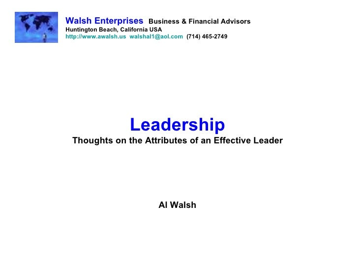 Leadership Thoughts on the Attributes of an Effective Leader Al Walsh Walsh Enterprises   Business & Financial Advisors Hu...